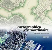 Cartographica Extraordinaire: The Historical Map Transformed