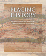 Placing History: How GIS Is Changing Historical Scholarship