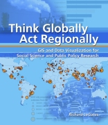 Think Globally, Act Regionally: GIS and Data Visualization for Social Science and Public Policy Research